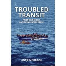 Troubled transit: Politik Indonesia bagi Para Pencari Suaka