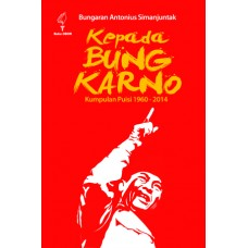 Kepada Bung Karno; Kumpulan Puisi 1960-2014