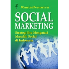 Social Marketing; Strategi Jitu Mengatasi Masalah Sosial di Indonesia
