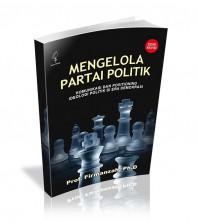 Mengelola Partai Politik: Komunikasi dan Positioning, Ideologi Politik dan Era Demokrasi (edisi revi