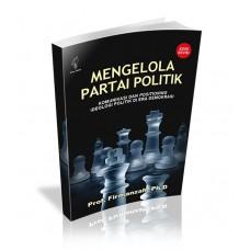 Mengelola Partai Politik: Komunikasi dan Positioning, Ideologi Politik dan Era Demokrasi (edisi revisi)