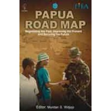Papua Road Map - Negotiating the Past, Improving the Present and Securing the Future