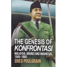 The Genesis of Konfrontasi: Malaysia, Brunei and Indonesia, 1945-1965