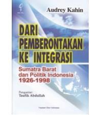 Dari Pemberontakan Ke Integrasi Sumatra Barat dan Politik Indonesia 1926-1998