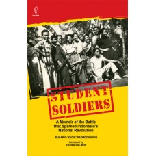 Student Soldiers; A Memoir of the Battle that Sparked Indonesia's National Revolution